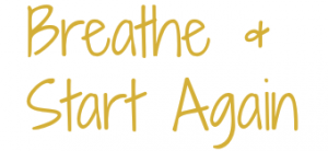 Breathe & Start Again